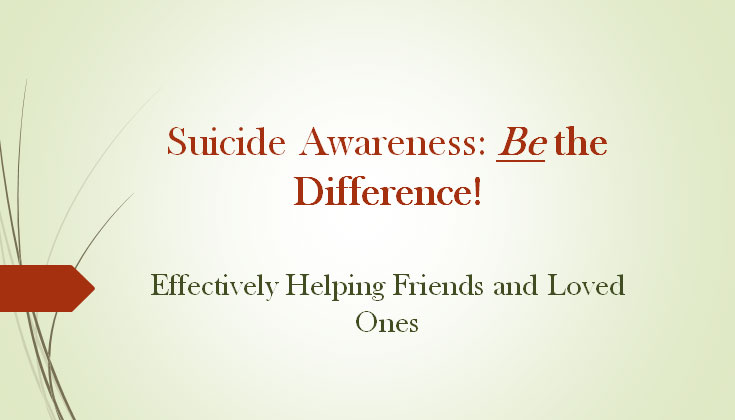 Suicide Awareness: Be the Difference! Effectively Helping Friends and Loved ones
