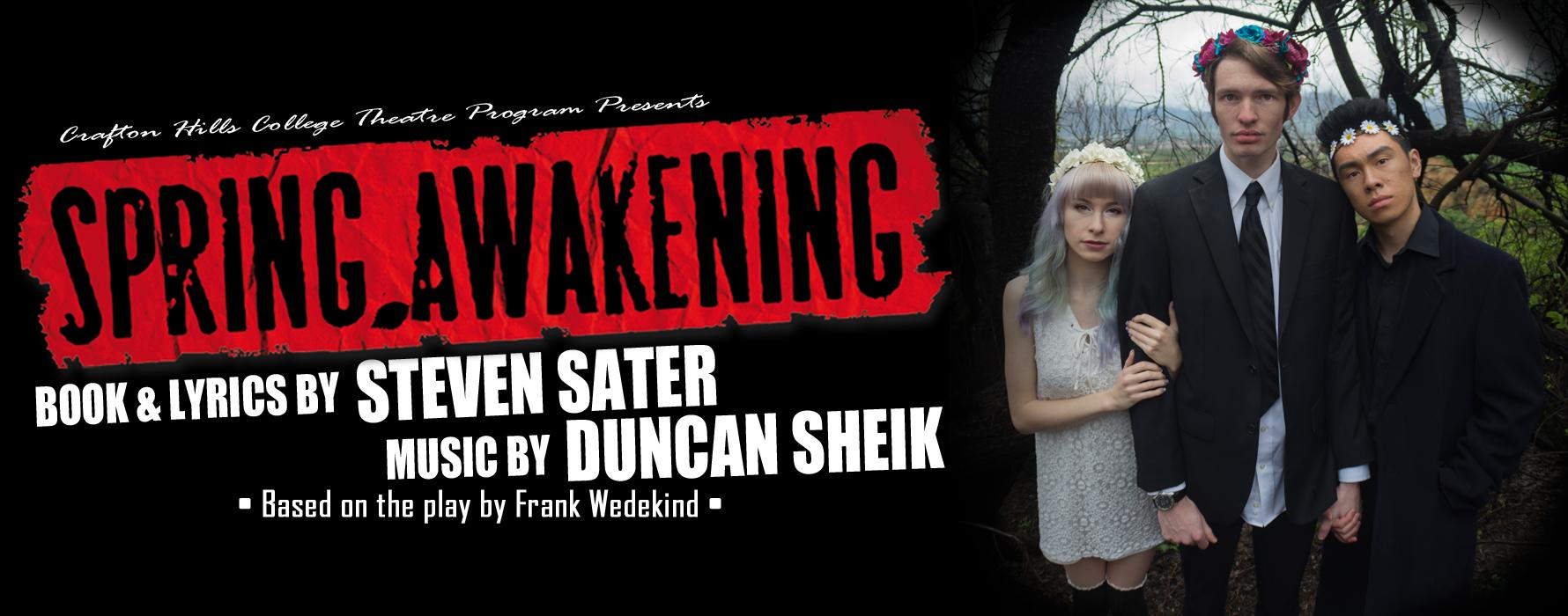 "Crafton Hills College Theatre Program Presents ""Spring Awakening"". Book and Lyrics by Steven Sater, music by Duncan Sheik. Based on the play by Frank Wedekind."