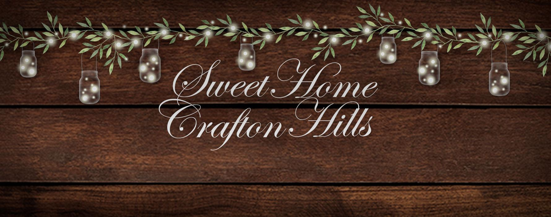 Sweet Home Crafton Hills
