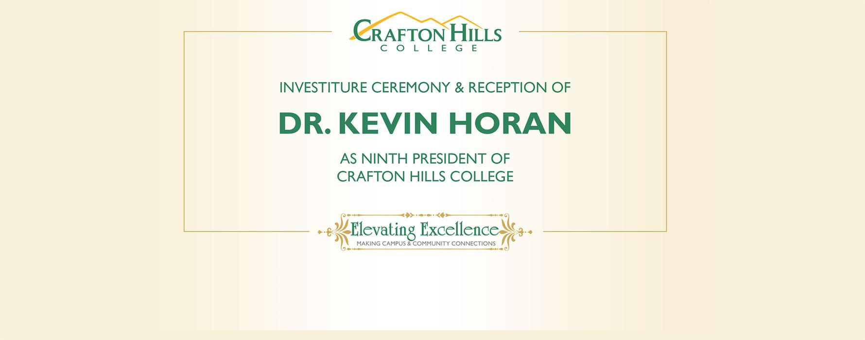 Crafton Hills College: Investiture Ceremony & Reception of Dr. Kevin Horan as ninth president of Crafton Hills College. Elevating Excellence: Making Campus and Community Connections