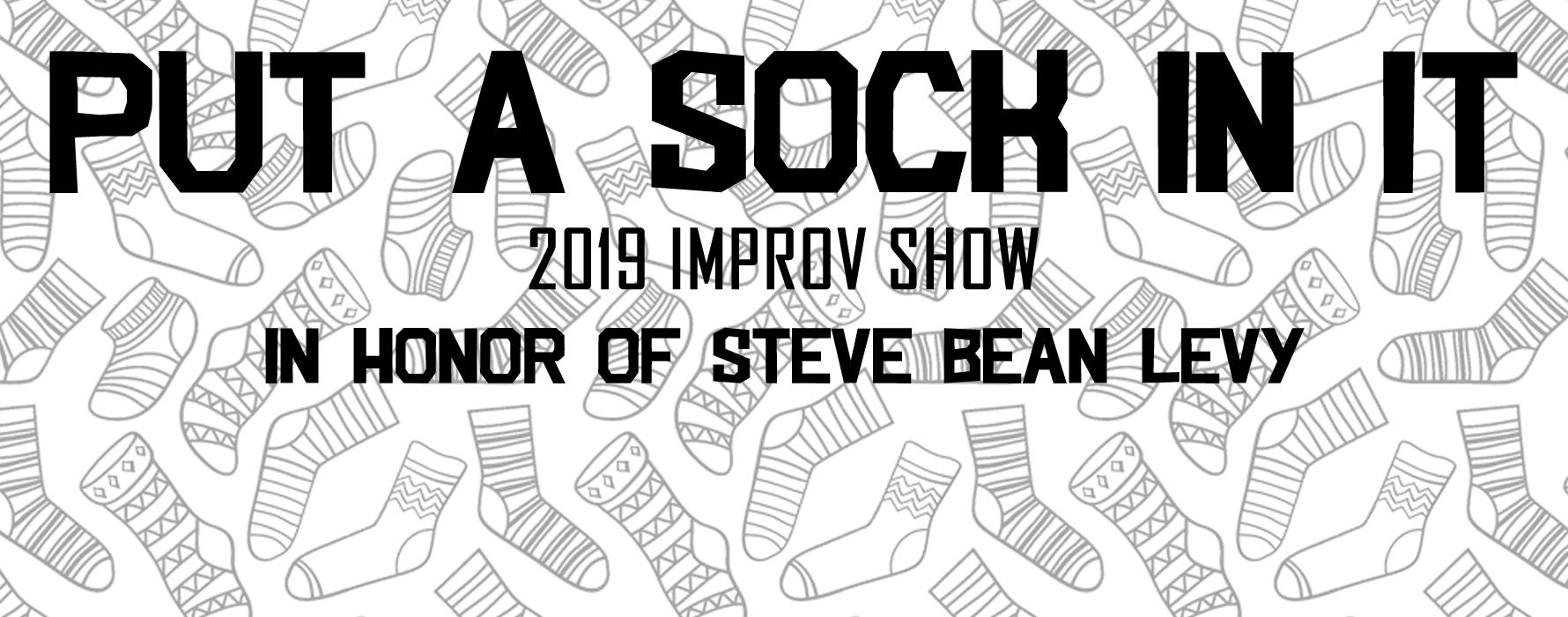 Put a Sock in It. 2019 Improv Show. In honor of Steve Bean Levy.