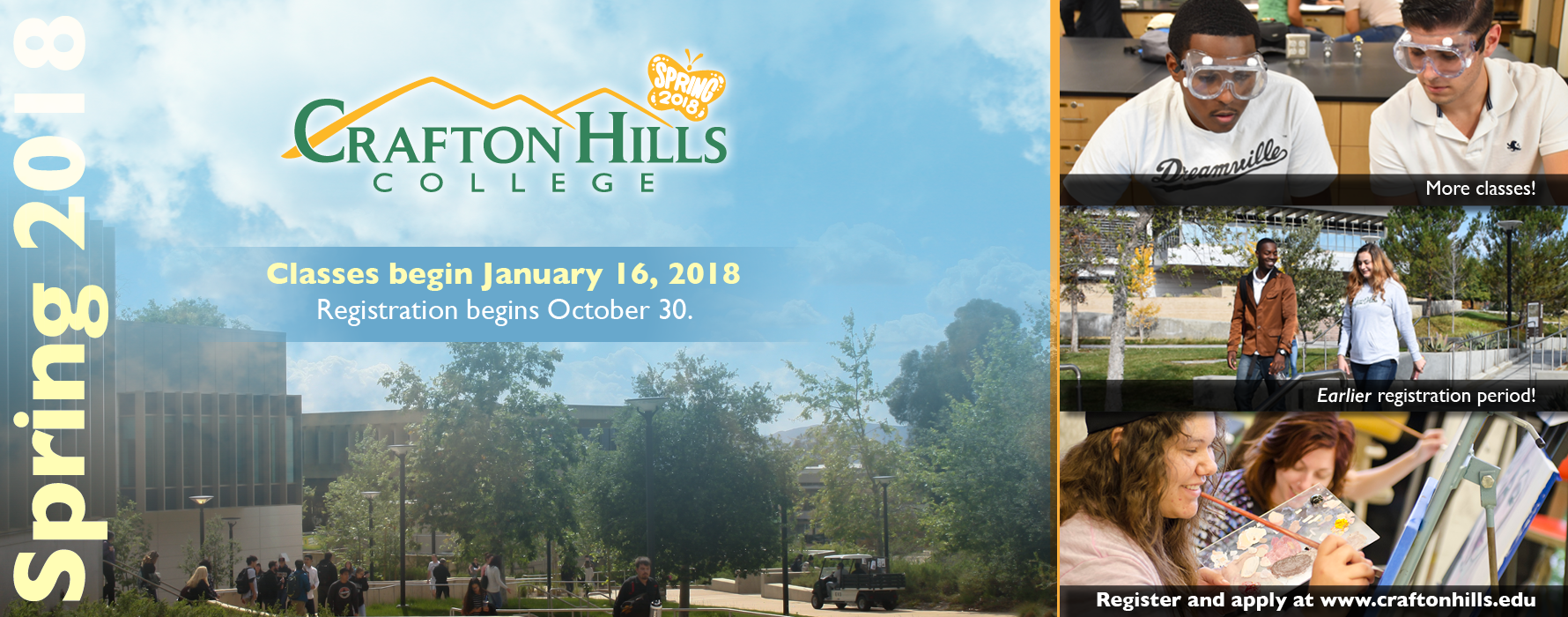 Crafton Hills College Spring 2018.Classes begin January 16, 2018. Priority Registration begins October 30. Open Registration begins November 17. More classes. Earlier registration period. Register and apply at www.craftonhills.edu