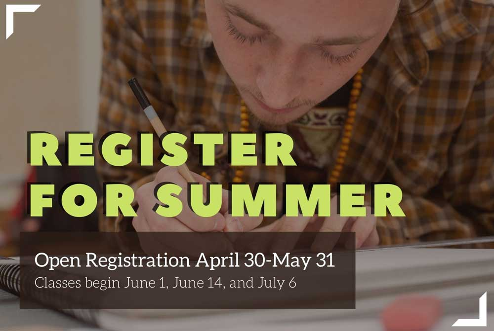 Register for Summer: Open Registration April 30-May 31, Classes begin June 1, June 14, and July 6