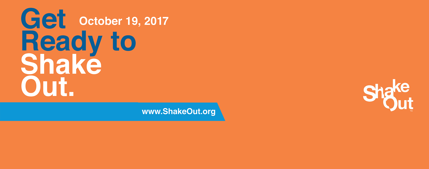 Get Ready to ShakeOut. October 19, 2017. www.ShakeOut.org