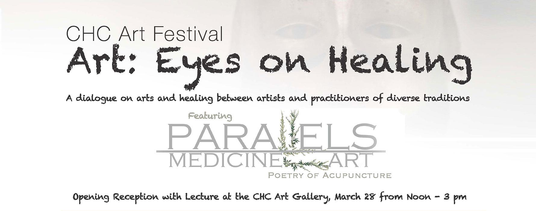 CHC Art Festival - Art: Eyes on Healing. A dialogue on arts and healing between artists and practitioners of diverse traditions. Featuring Parallels Medicine Art: Poetry of Acupuncture. Opening Reception with Lecture at the CHC Art Gallery, March 28 from Noon - 3 p.m.
