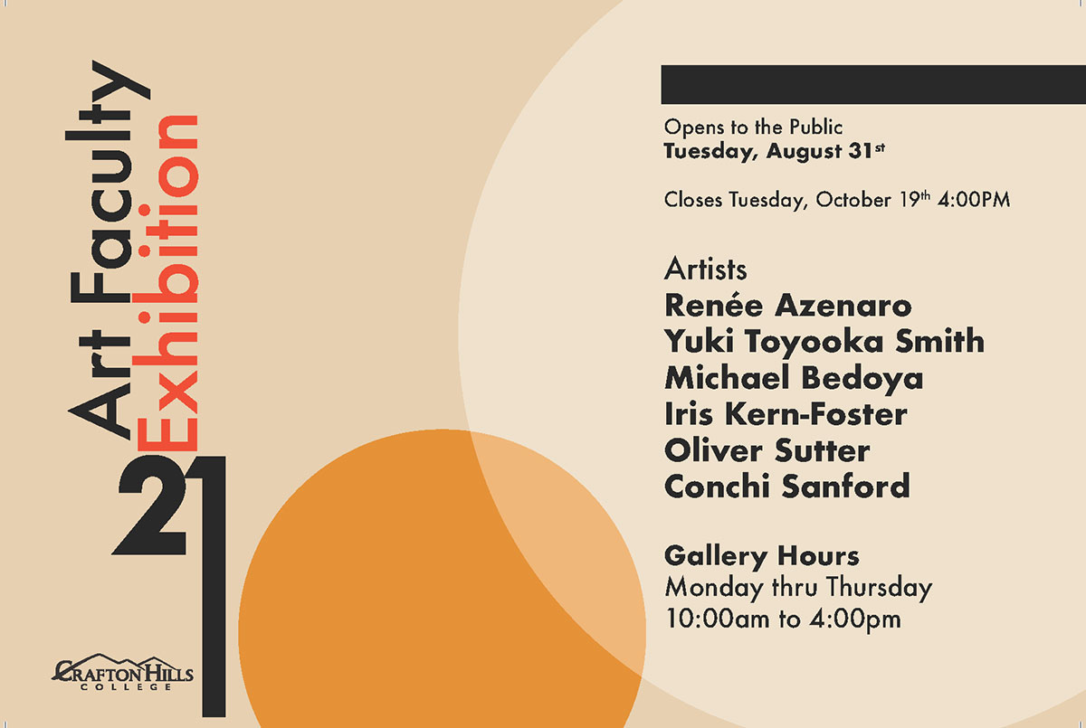 Art Faculty Exhibition 21: Opens to the Public Tuesday, August 31st. Closes Tuesday, October 19th, 4:00 p.m. Artists: Renée Azenaro, Yuki Toyooka Smith, Michael Bedoya, Iris Kern-Foster, Oliver Sutter, Conchi Sanford. Gallery Hours: Monday thru Thursday, 10:00 a.m. to 4:00 p.m.