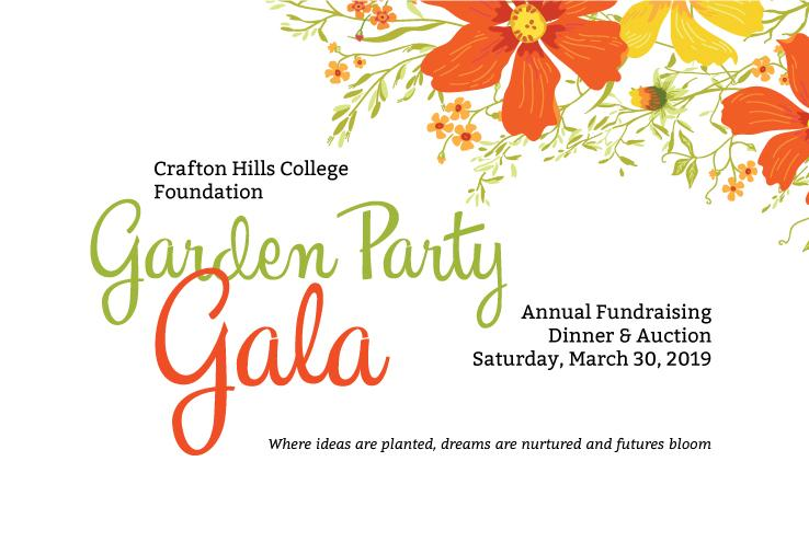 Crafton Hills College Foundation Garden Party Gala Annual Fundraising Dinner and Auction: Saturday, March 30, 2019. Where ideas are planted, dreams are nurtured and futures bloom.