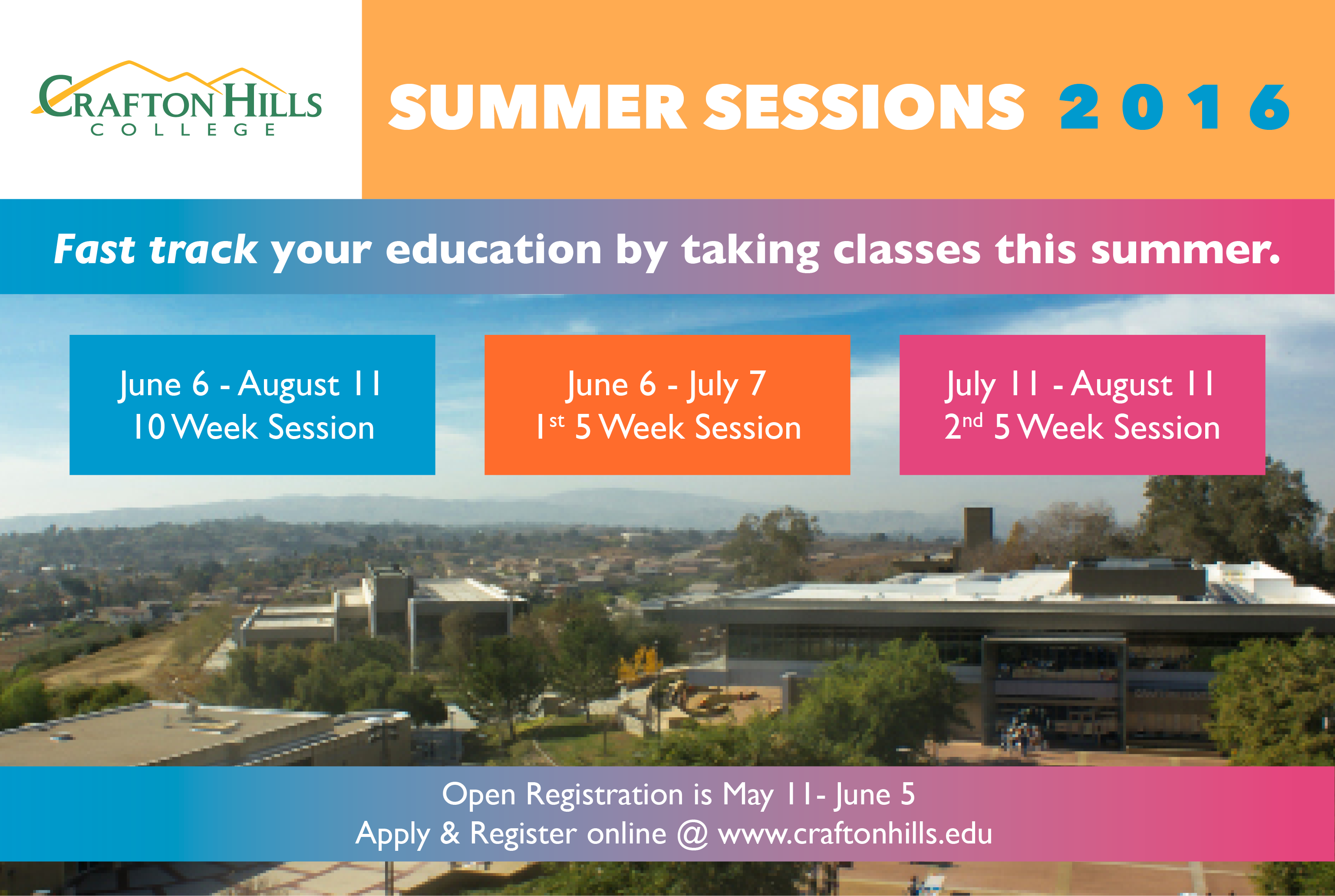 Crafton Hills College Summer Sessions 2016: Fast track your education by taking classes this summer.  June 6 - August 11: 10 Week Session, June 6 - July 7: 1st 5 Week Session, July 11 - August 11: 2nd 5 Week Session.  Open Registration is May 11 - June 5.  Apply and Register online @ www.craftonhills.edu