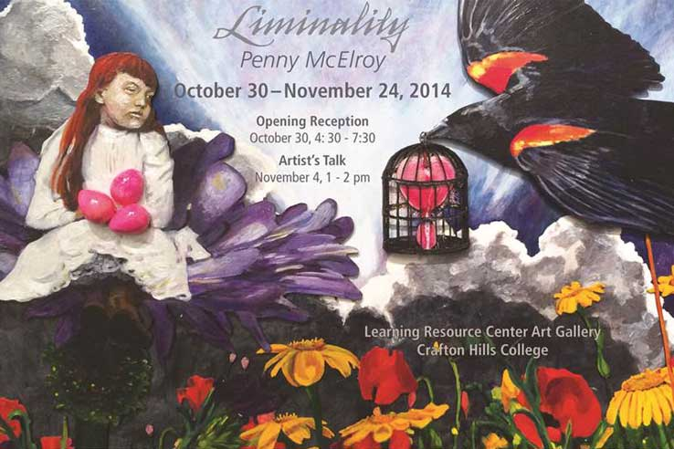 Liminality: Penny McElroy - October 30-November 24, 2014.  Opening Reception: October 30, 4:30-7:30.  Artist's Talk:  November 4, 1-2 p.m.  Learning Resource Center Art Gallery, Crafton Hills College